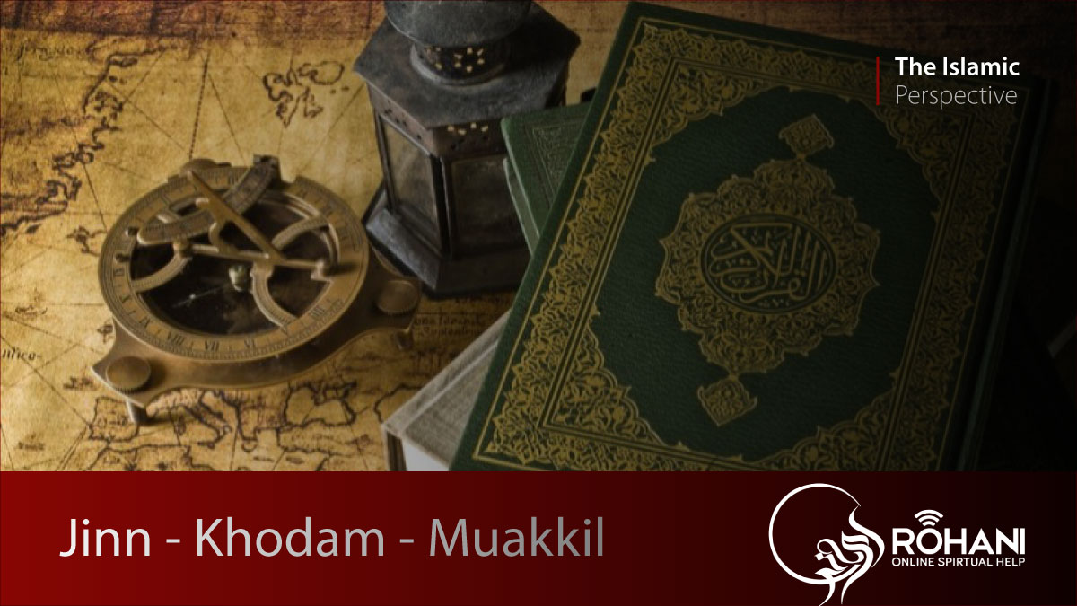 Islamic Perspective on Jinns, Khodam, Muakkil